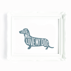 Love Me Love My Dog Daschund Lettered Art print