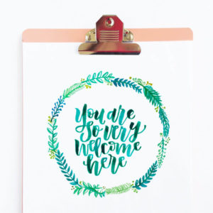 You are so very welcome here Lettered Art Print