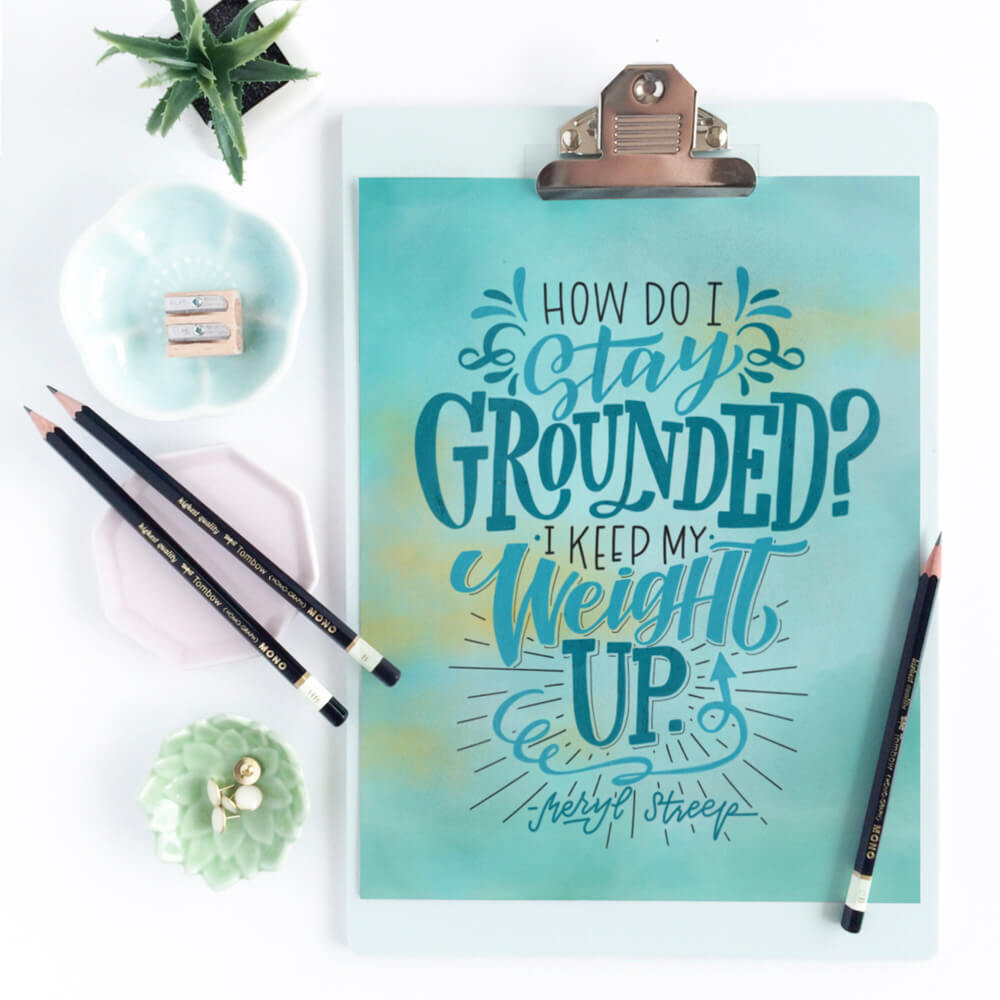 How do I stay grounded? I keep my weight up- Meryl Streep| Hand Lettering quote